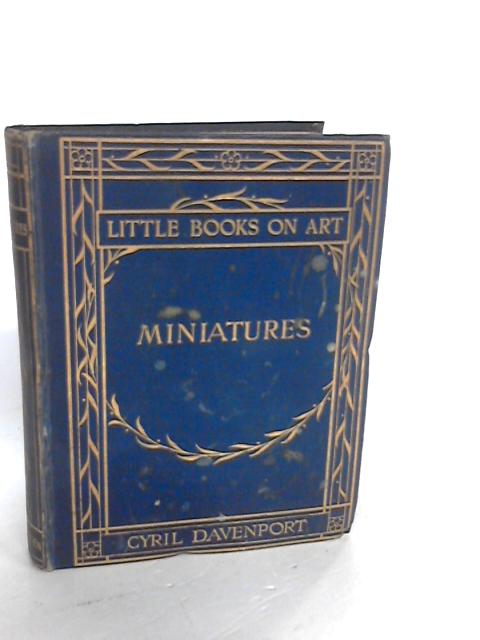 Miniatures, Ancient and Modern;: With a frontispiece in colour and forty-five other illustrations (Little books on art) By Davenport, Cyril