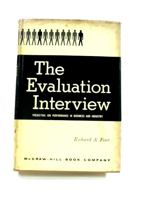 The Evaluation Interview: Predicting job performance in business and industry By R.A. Fear