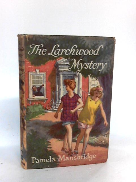 The Larchwood Mystery by Mansbridge, Pamela