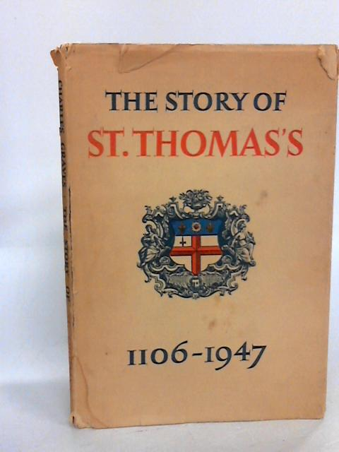 The Story Of St. Thomas's 1106-1947 by Charles Graves