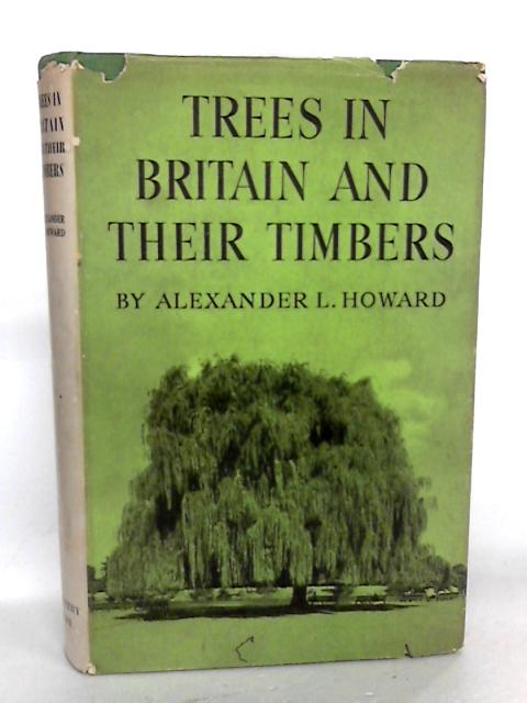 Trees in Britain and Their Timbers by Howard, Alexander L.