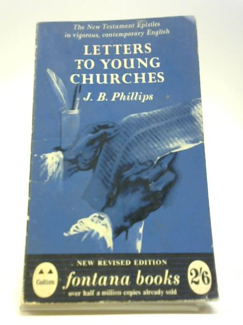 Letters to young Churches: A translation of the New Testament Epistles (Fontana books;no.85) by Phillips, J B
