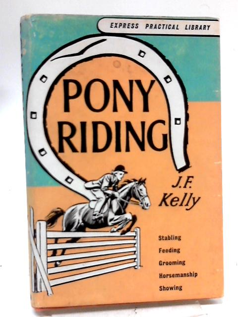 Pony Riding (Express Practical Library) by J.F Kelly