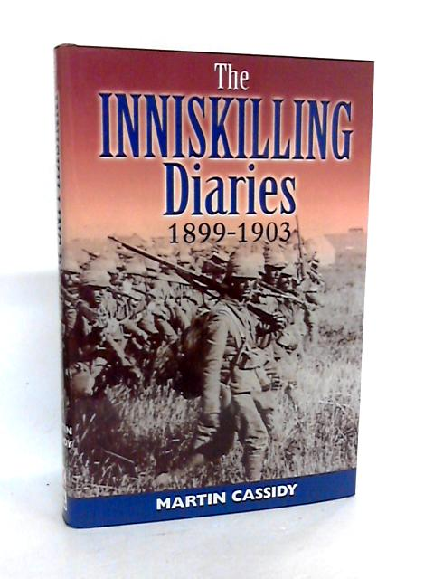 The Inniskilling Diaries 1899-1903 by Martin Cassidy