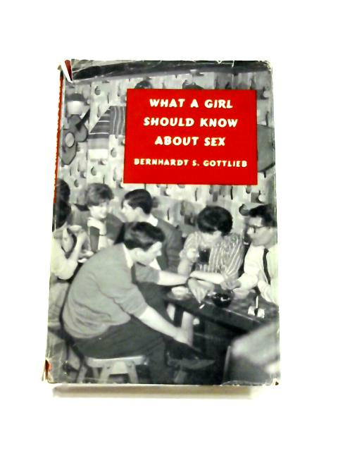 What a Girl should know about Sex by B.S. Gottlieb