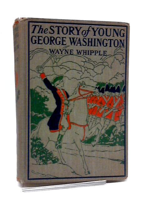 The Story of Young Washington by Wayne Whipple
