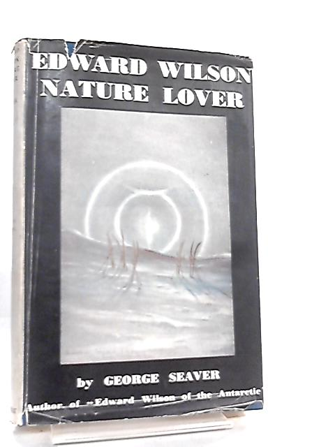 Edward Wilson, Nature-Lover by George Seaver
