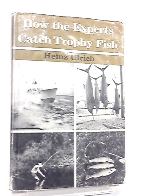 How the Experts Catch Trophy Fish by Heinz Ulrich