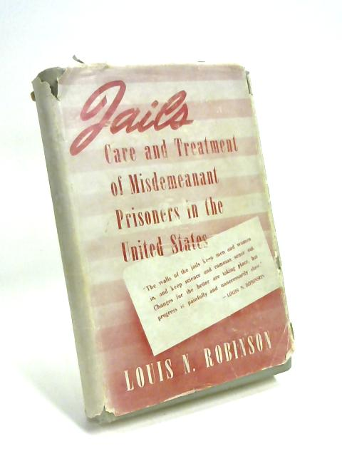 Jails; Care and Treatment of Misdemeanant Prisoners in the United States, by Louis N. Robinson by Louis N Robinson