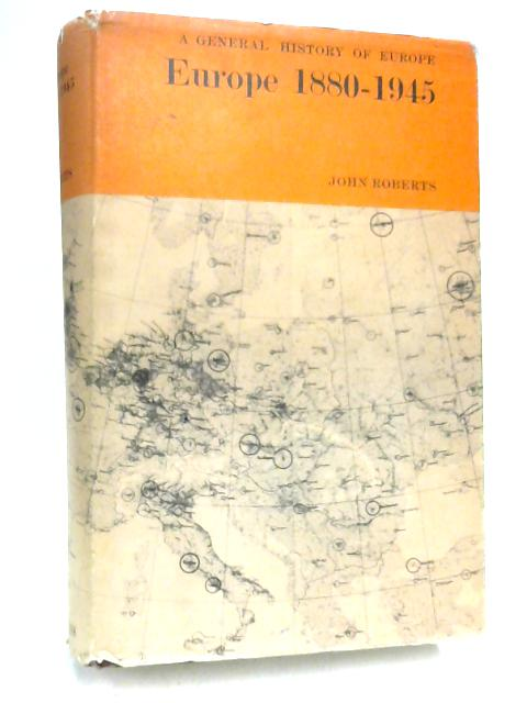 Europe 1880-1945 by J. M. Roberts
