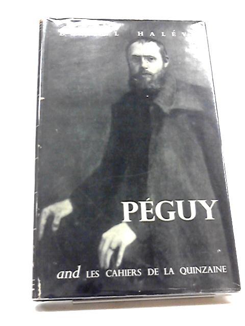 Peguy and Les Cahiers De La Quinzaine by Daniel Halevy