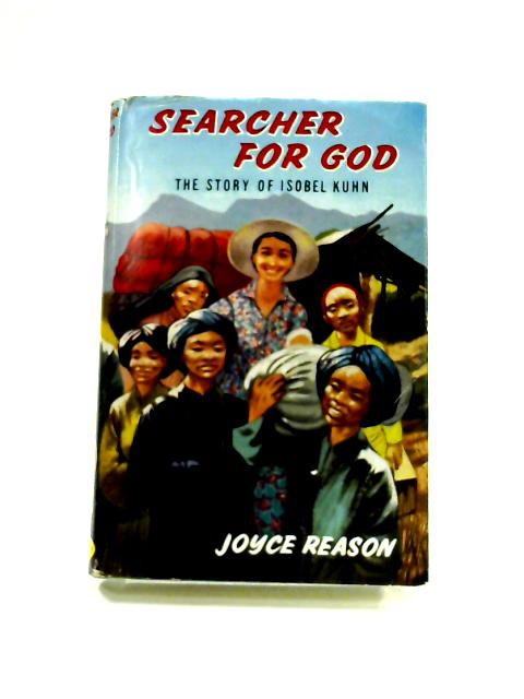 Searcher for God: The Story of Isobel Kuhn by Joyce Reason