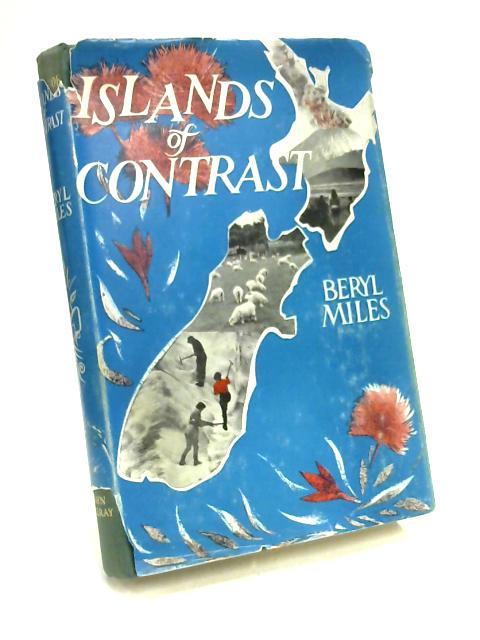Islands of Contrast: Adventures in New Zealand by Beryl Miles