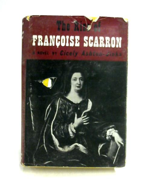 The Rise of Francoise Scarron By Cicely Ashton-Jinks