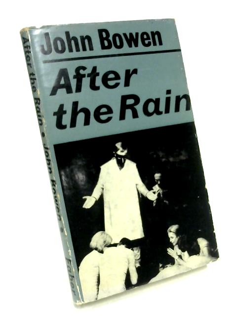 After The Rain: A Play in Three Acts by John Bowen