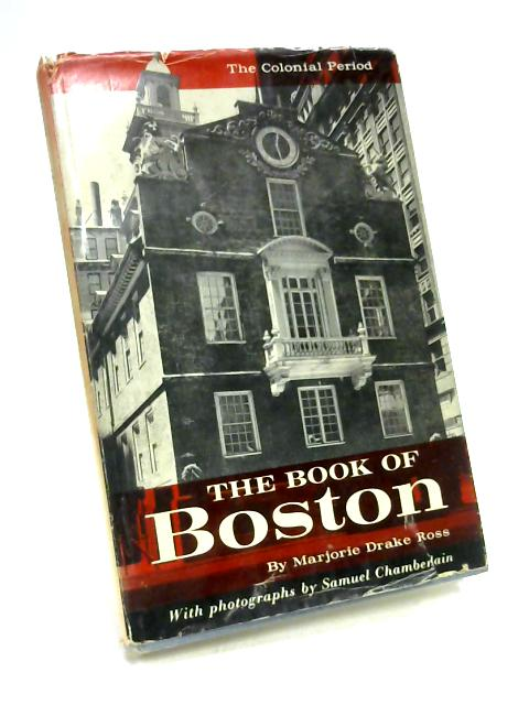 The Book of Boston: The Colonial Period 1630-1775 by Marjorie Drake Ross