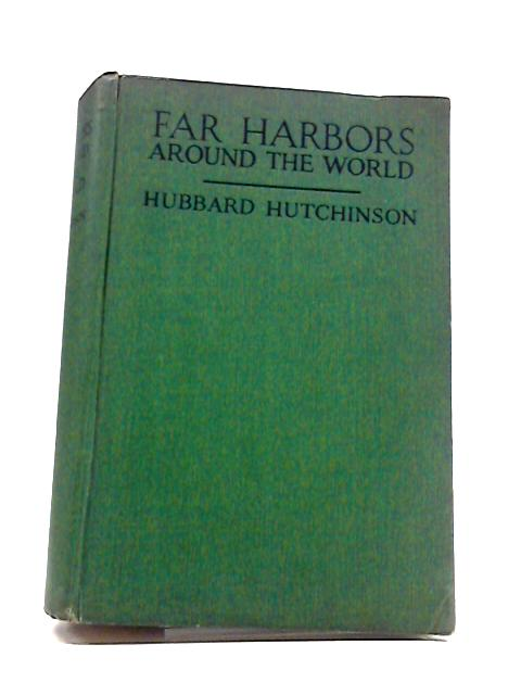 Far Harbors Around The World by Hubbard Hutchinson