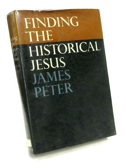 Finding the Historical Jesus by James Peter