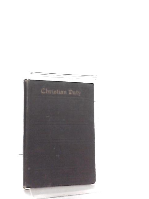Christian Duty - A Plain Guide to the Knowledge and Practice of Religion by Vernon Staley