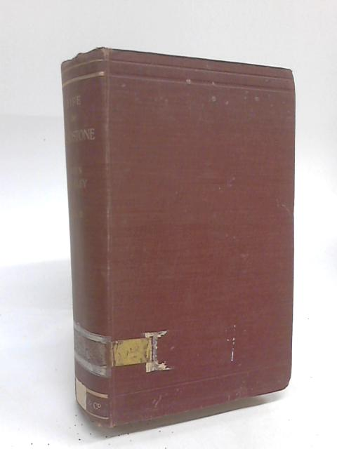 The Life Of William Ewart Gladstone Vol III by John Morley