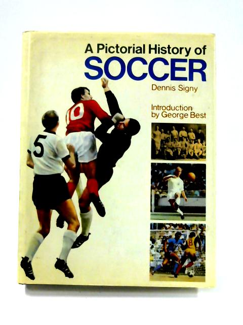 A Pictorial History Of Soccer By Dennis Signy