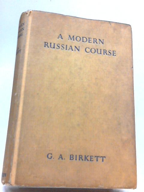 A Modern Russian Course by G. A. Birkett