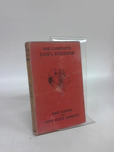 The Complete Dog's Dudgeon by Eric Keown & Nina Scott Langley
