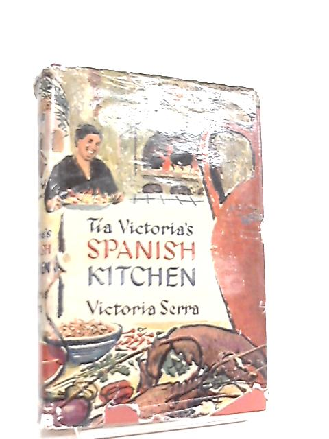 Tia Victoria's Spanish kitchen By Victoria Serra