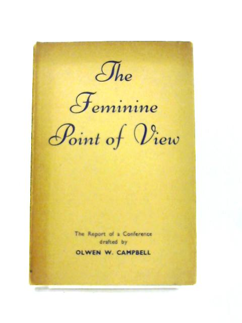 The Feminine Point of View By Olwen W. Campbell