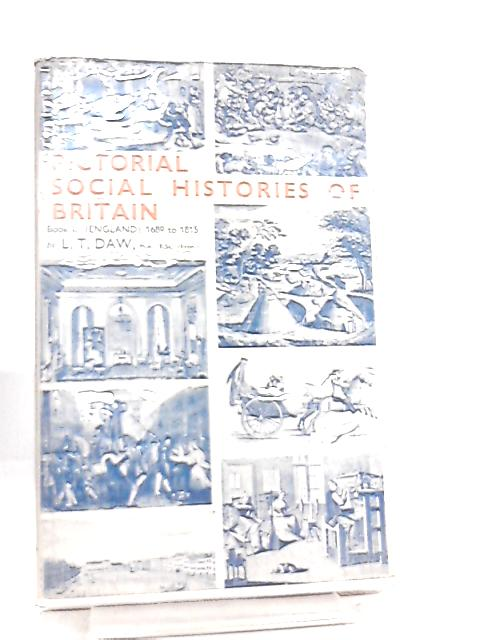 Pictorial Social Histories of Britain, Book I (England, 1689 to 1815) by L. T. Daw