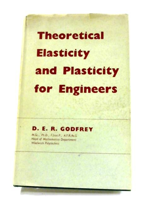 Theoretical Elasticity and Plasticity for Engineers by D.E.R. Godfrey