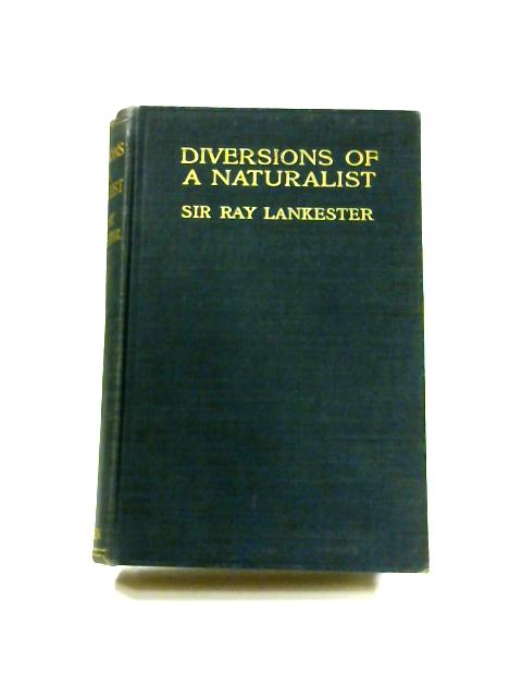 Diversions of a Naturalist by Sir Ray Lankester