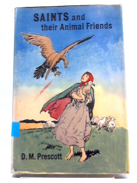 Saints and Their Animal Friends by D.M Prescott