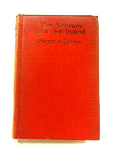 The Secrets of a Savoyard By Henry A. Lytton