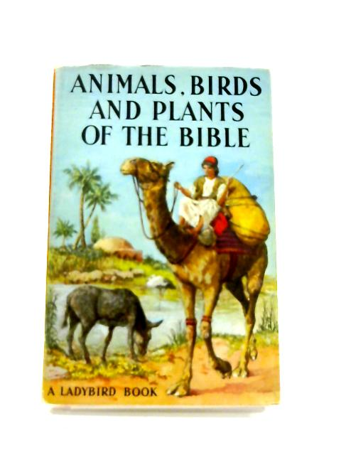 Animals, Birds and Plants of the Bible by Hilda Isabel Rostron