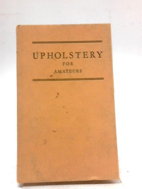 Upholstery for Amateurs (Do It Yourself Series.) by Gwenyth Lena Clark