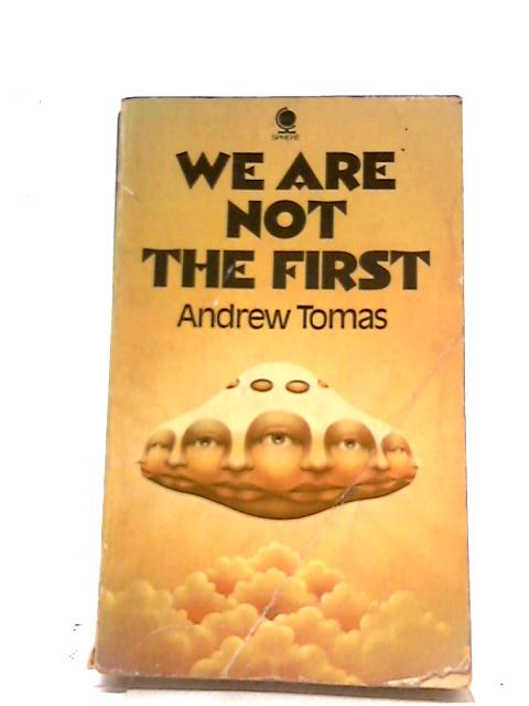 We are Not the First. Riddles of Anceint Science. by Andrew Thomas