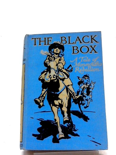 The Black Box: A Tale of Monmouth's Rebellion by W. Bourne Cooke