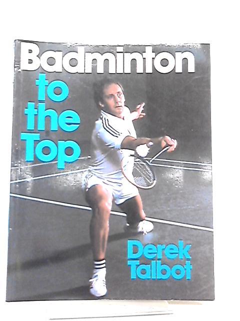 Badminton to the Top by Derek Talbot