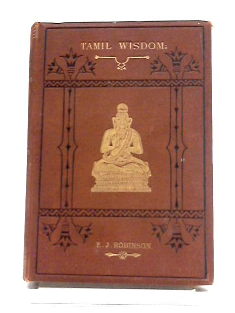 Tamil Wisdom: Traditions Concerning Hindu Sages, and Selections from their Writings. by Edward Jewitt Robinson
