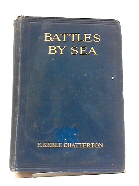 Battles By Sea by E.Keble Chatterton.
