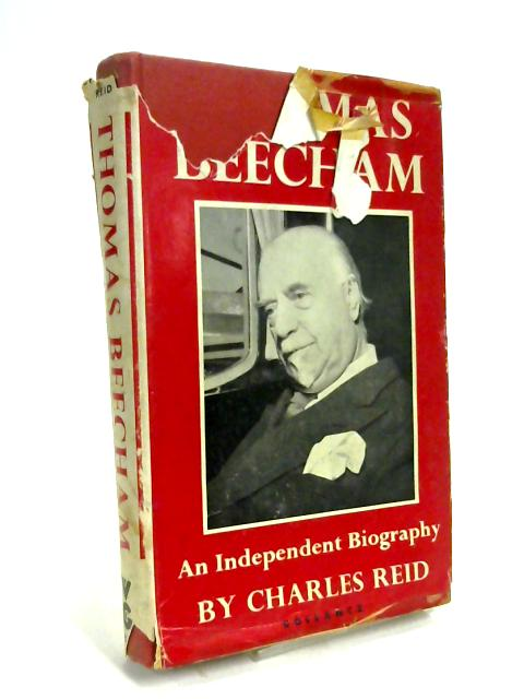 Thomas Beecham : An Independent Biography by Charles Reid
