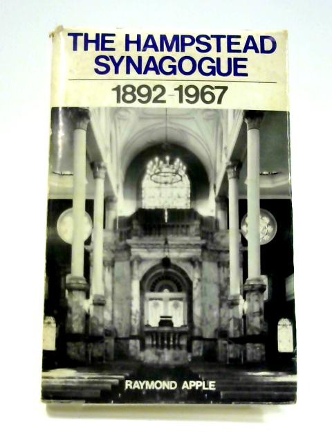 The Hampstead Synagouge: 1892-1967 by Raymond Apple