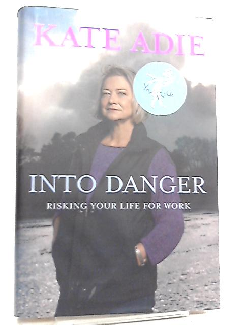 Into Danger, Risking Your Life for Work by Kate Adie