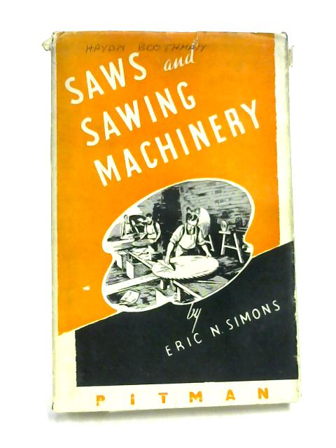 Saws And Sawing Machinery by E N Simons