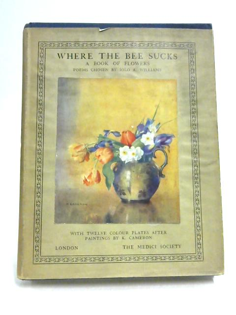 Where the Bee Sucks a Book of Flowers By Iolo A. Williams