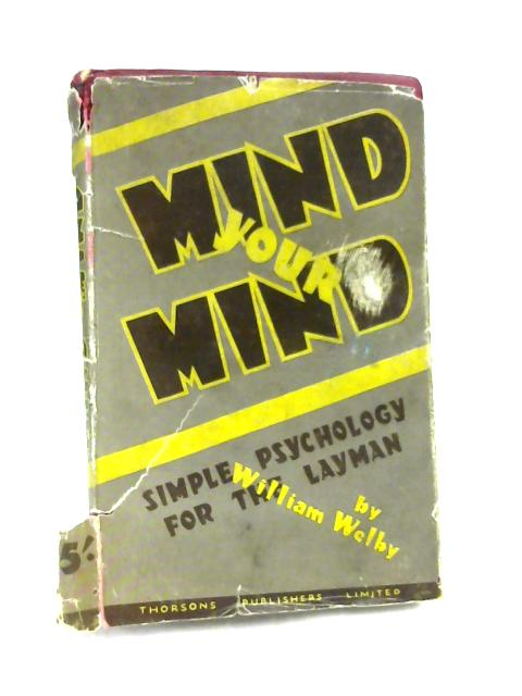 Mind Your Mind: Simple Psychology for the Layman by W. Welby