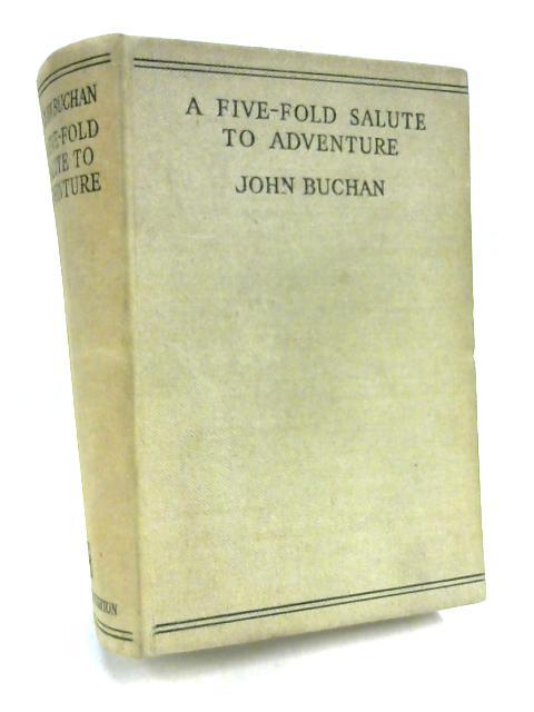 A Five-Fold Salute To Adventure by John Buchan