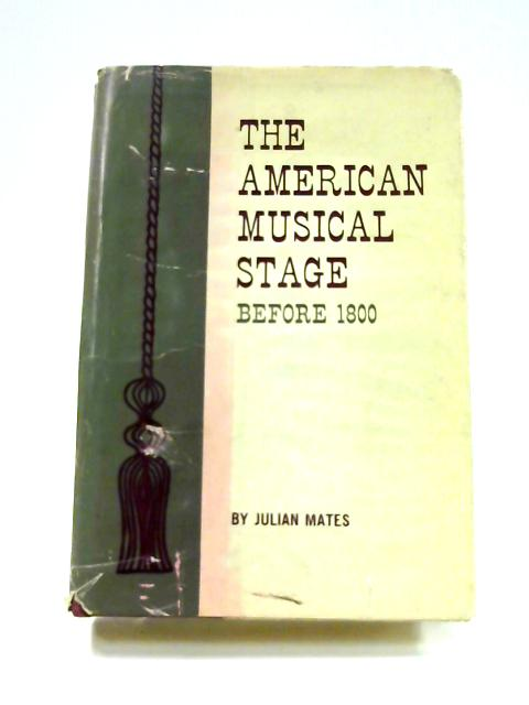 American Musical Stage Before 1800 by Julian Mates