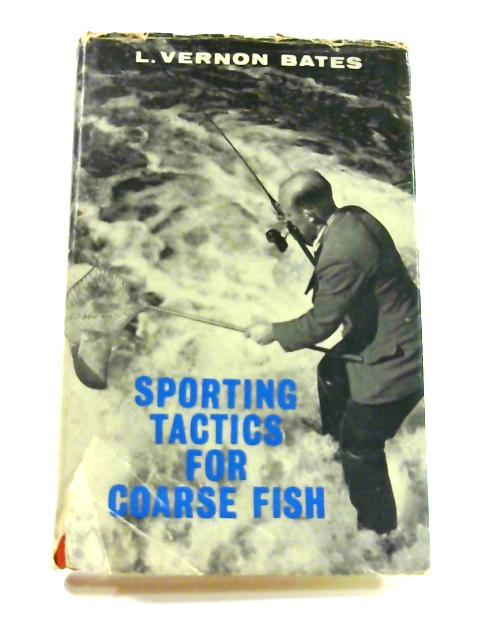 Sporting Tactics for Coarse Fishing by L. Vernon Bates